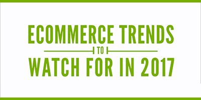 Look Out For 8 Ecommerce Trends in 2017